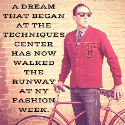 A dream that began at the TECHniques Center has now walked the runway at NY Fashion Week.