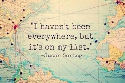 "A map with the words over the top ""I haven't been everywhere, but it's on my list"" - Susan Sontag"